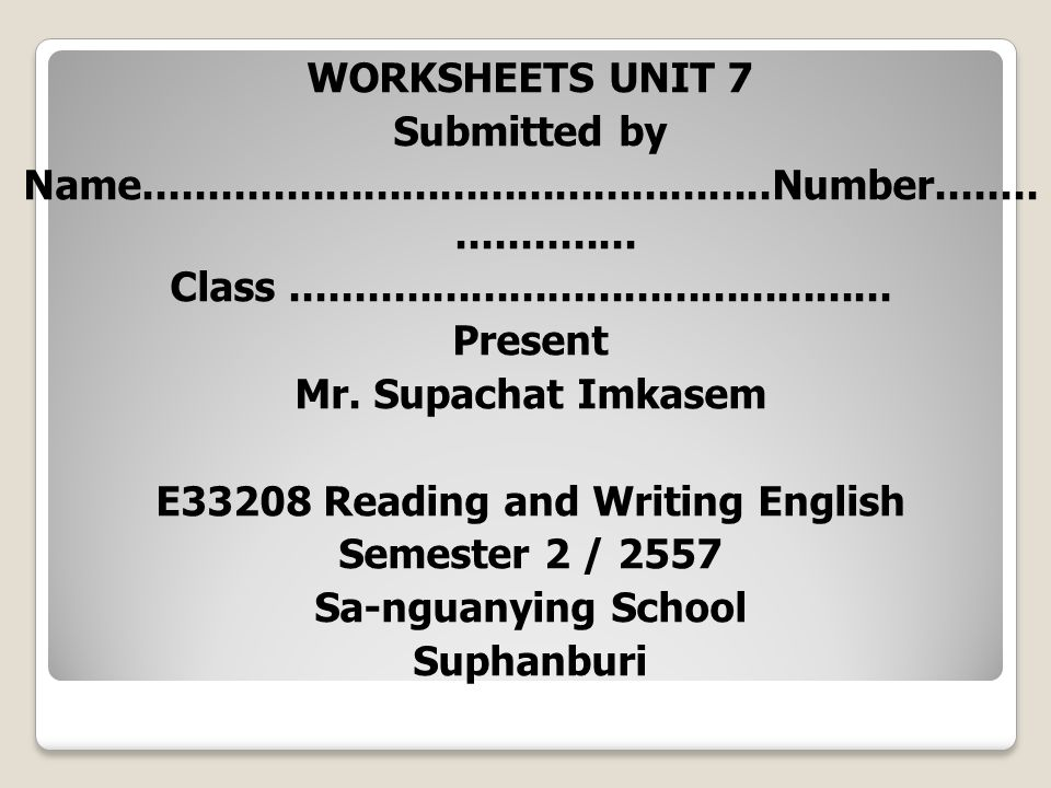 WORKSHEETS UNIT 7 Submitted by Name. Number. Class. Present Mr