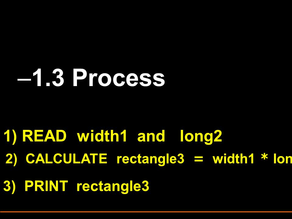 1.3 Process 1) READ width1 and long2 3) PRINT rectangle3