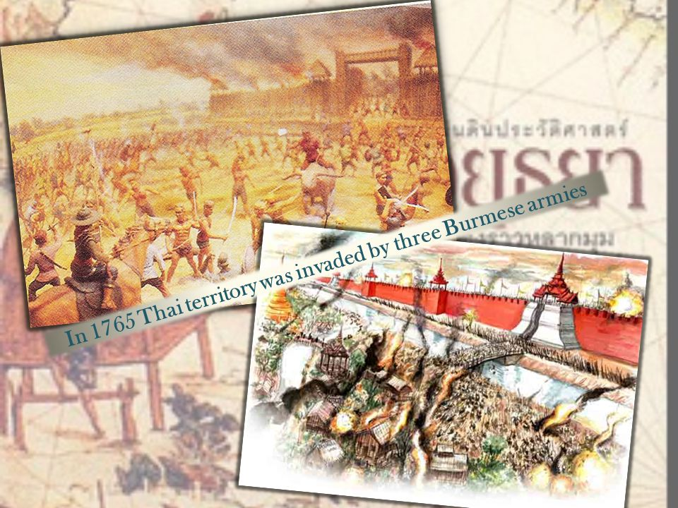 In 1765 Thai territory was invaded by three Burmese armies