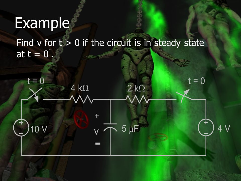 Example Find v for t > 0 if the circuit is in steady state at t = 0-.