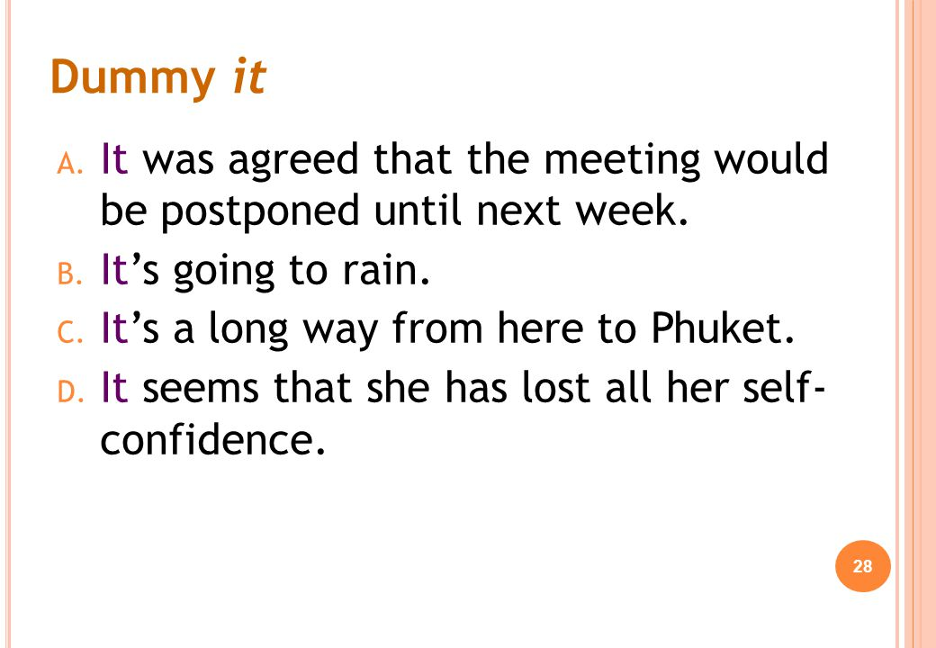 Dummy it It was agreed that the meeting would be postponed until next week. It's going to rain. It's a long way from here to Phuket.