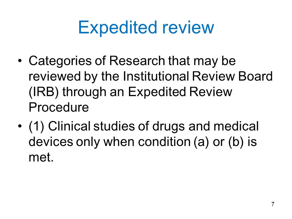 Expedited review Categories of Research that may be reviewed by the Institutional Review Board (IRB) through an Expedited Review Procedure.
