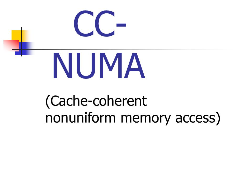 CC-NUMA (Cache-coherent nonuniform memory access)