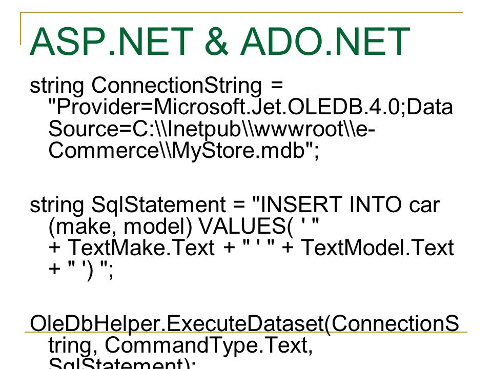ASP.NET & ADO.NET string ConnectionString = Provider=Microsoft.Jet.OLEDB.4.0;Data Source=C:\\Inetpub\\wwwroot\\e-Commerce\\MyStore.mdb ;