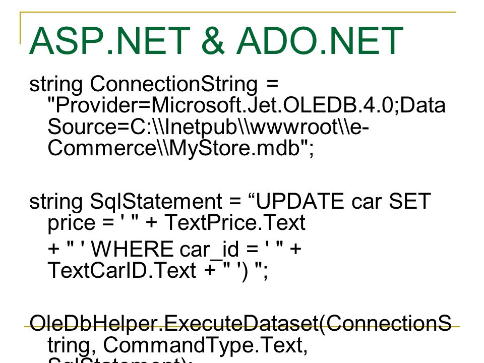 ASP.NET & ADO.NET string ConnectionString = Provider=Microsoft.Jet.OLEDB.4.0;Data Source=C:\\Inetpub\\wwwroot\\e-Commerce\\MyStore.mdb ;