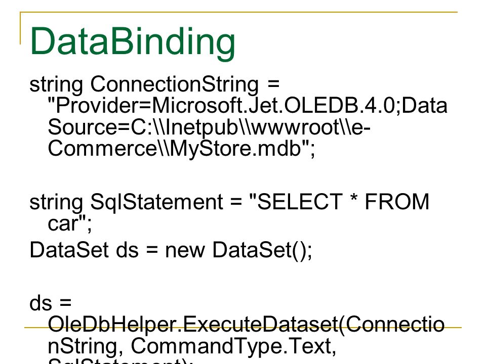 DataBinding string ConnectionString = Provider=Microsoft.Jet.OLEDB.4.0;Data Source=C:\\Inetpub\\wwwroot\\e-Commerce\\MyStore.mdb ;