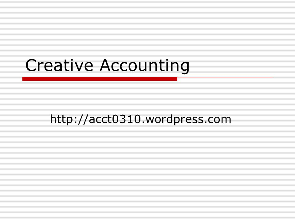 Creative Accounting http://acct0310.wordpress.com