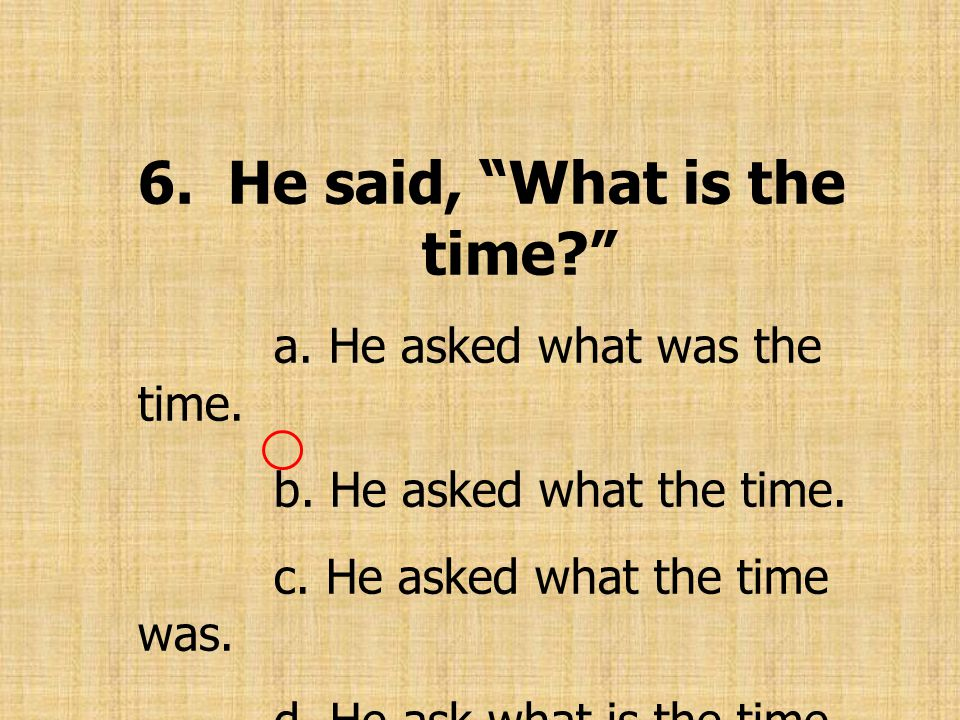 6. He said, What is the time