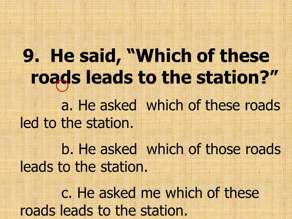 9. He said, Which of these roads leads to the station