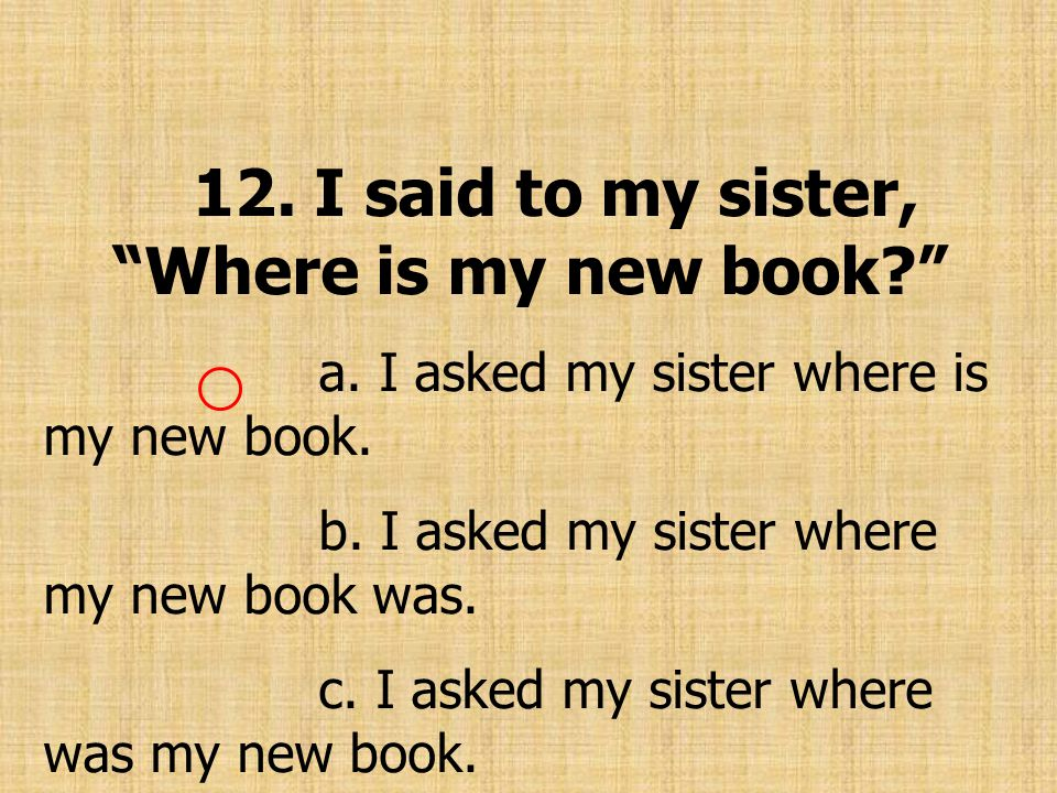 12. I said to my sister, Where is my new book