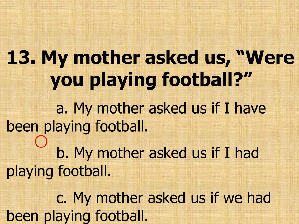 13. My mother asked us, Were you playing football
