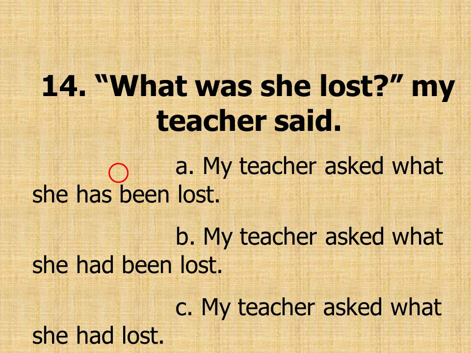 14. What was she lost my teacher said.