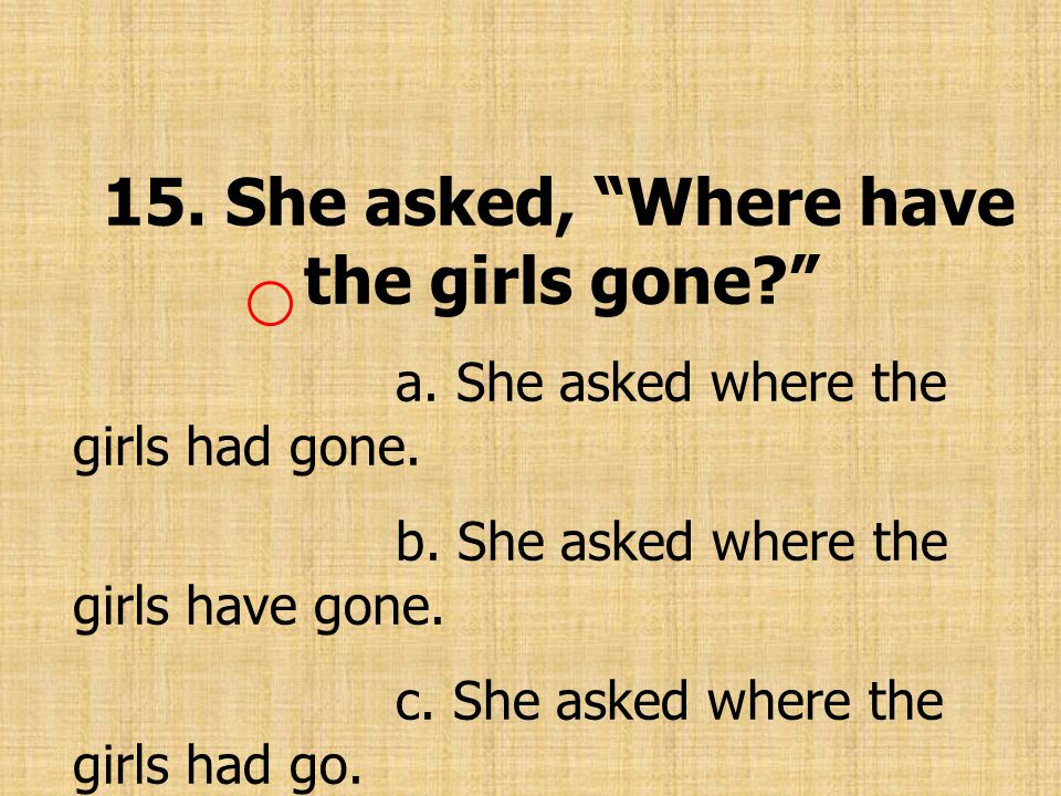 15. She asked, Where have the girls gone