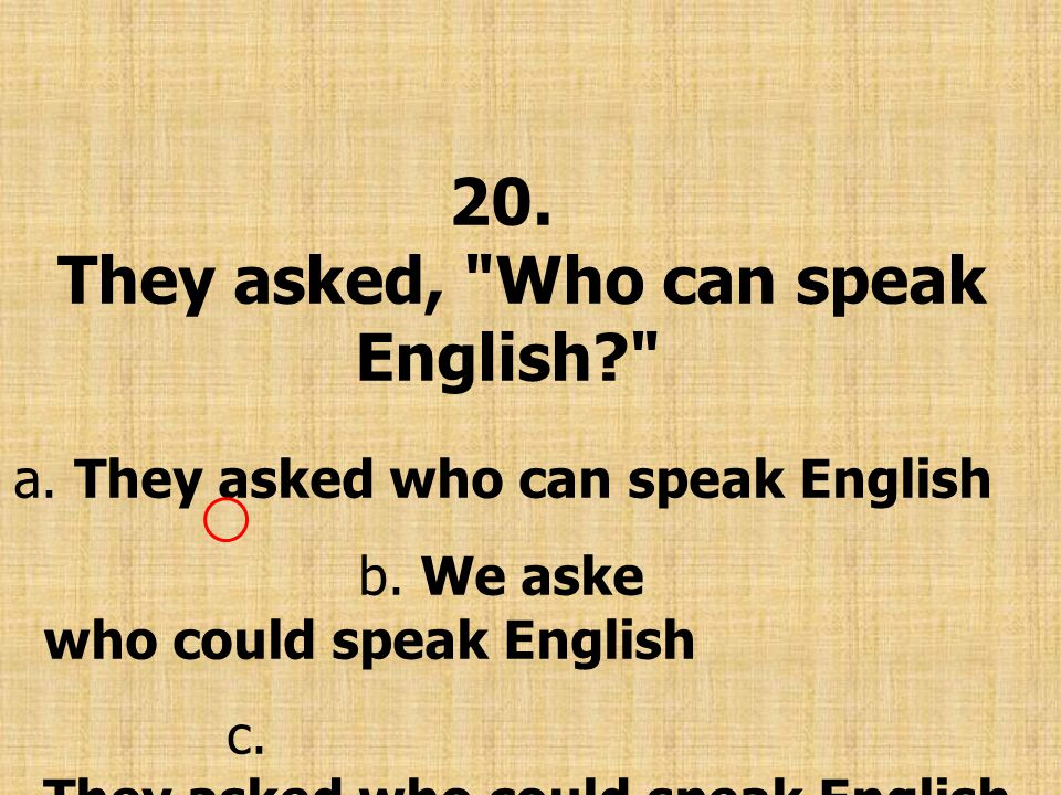 20. They asked, Who can speak English