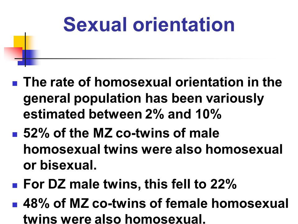 Sexual orientation The rate of homosexual orientation in the general population has been variously estimated between 2% and 10%