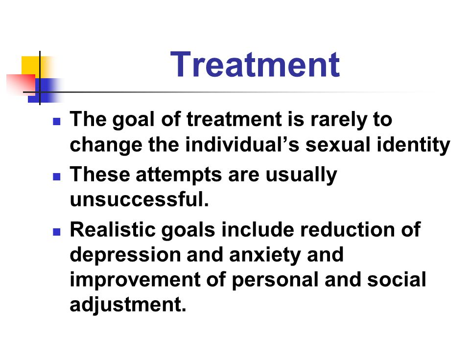 Treatment The goal of treatment is rarely to change the individual's sexual identity. These attempts are usually unsuccessful.
