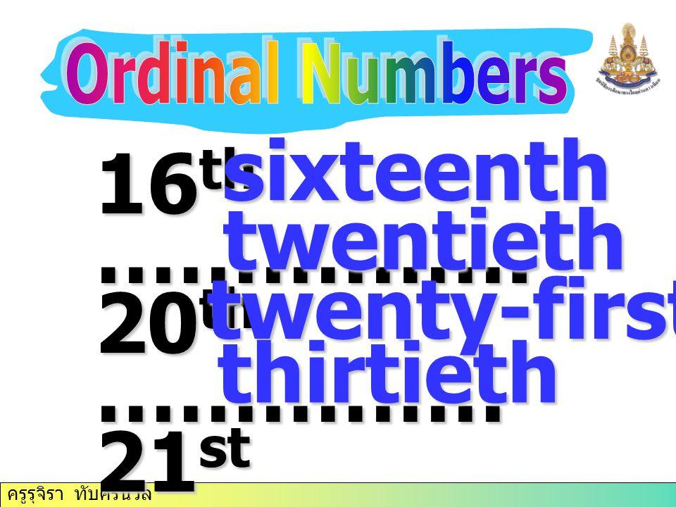 sixteenth 16th ……………. 20th …………… twentieth 21st ……………. 30th …………….