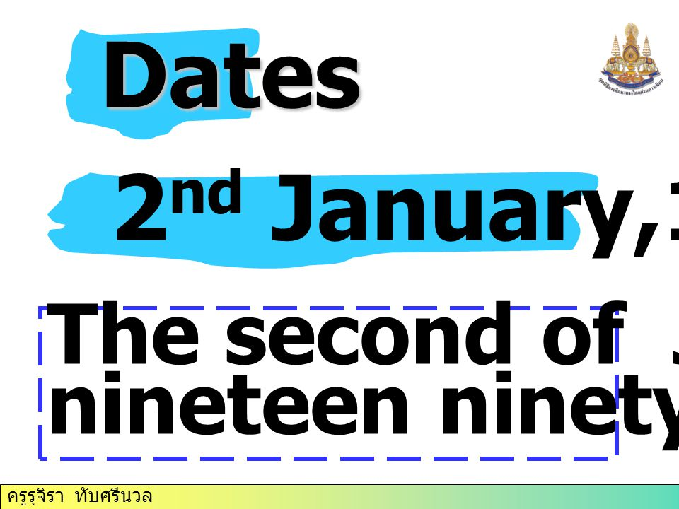 Dates 2nd January,1991 The second of January, nineteen ninety- one
