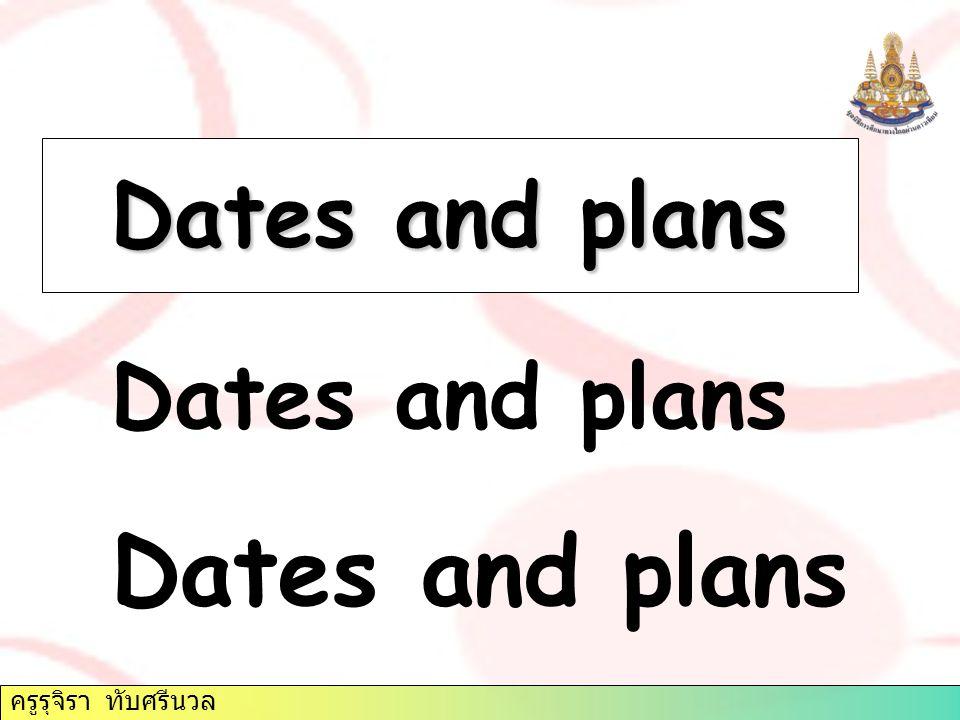 Dates and plans Dates and plans Dates and plans