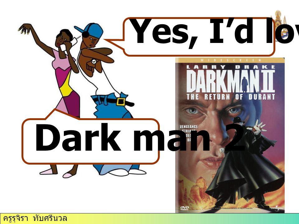 Yes, I'd love to. Dark man 2