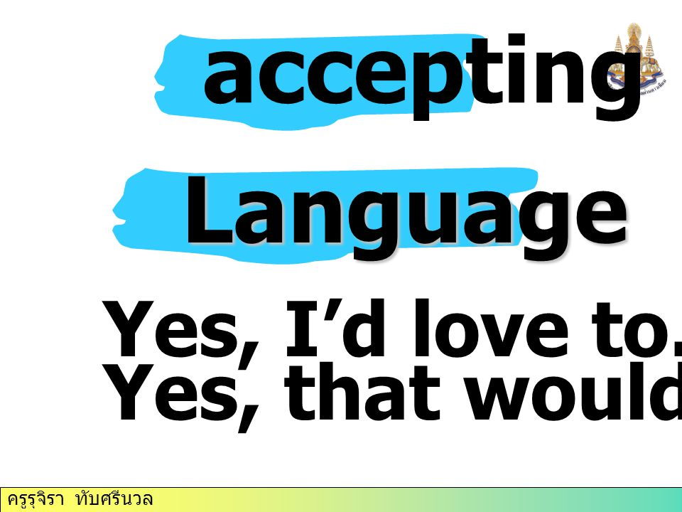 accepting Language Yes, I'd love to. Yes, that would be great.