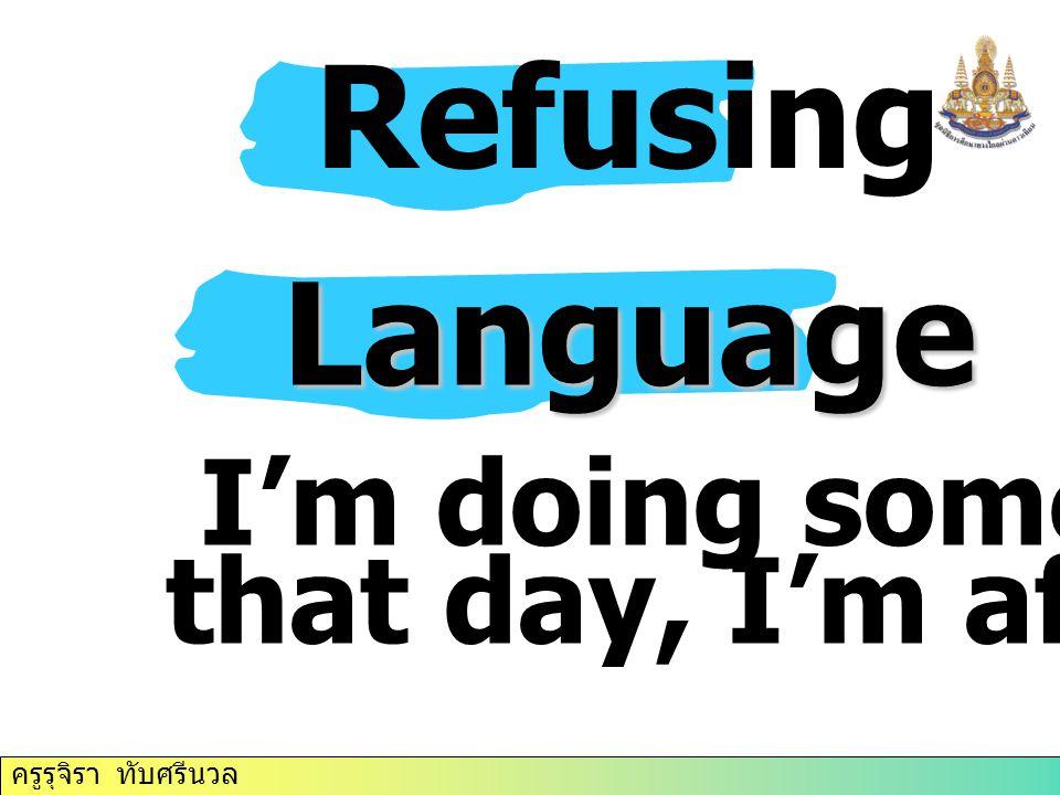 Refusing Language I'm doing something that day, I'm afraid.