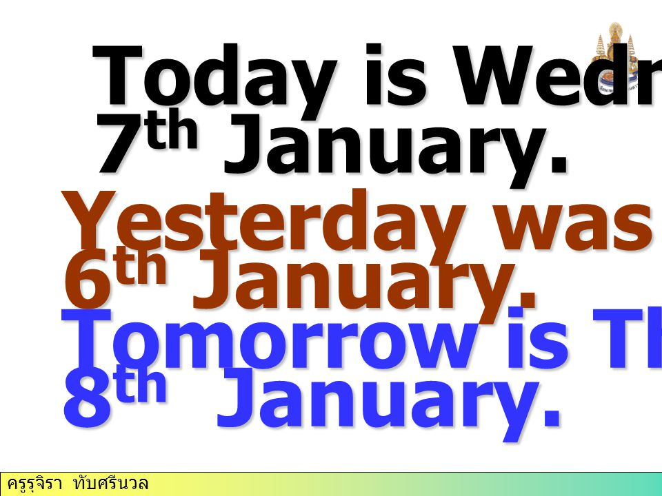 Today is Wednesday 7th January. Yesterday was Tuesday.