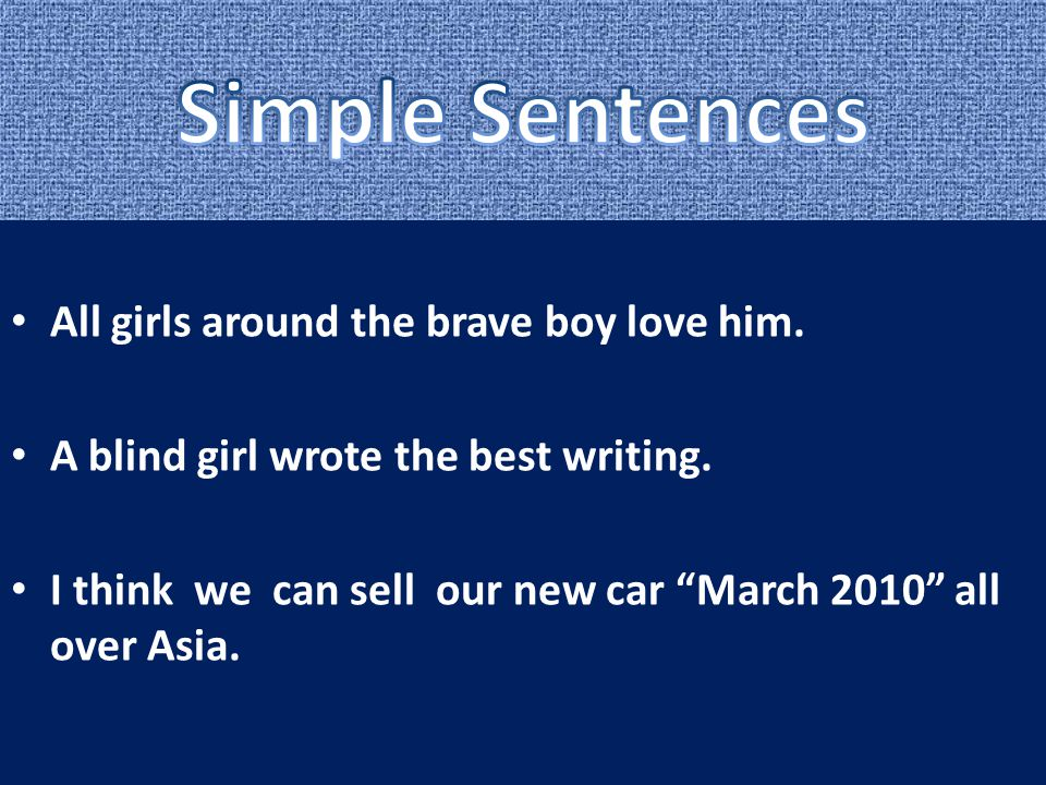 Simple Sentences All girls around the brave boy love him.