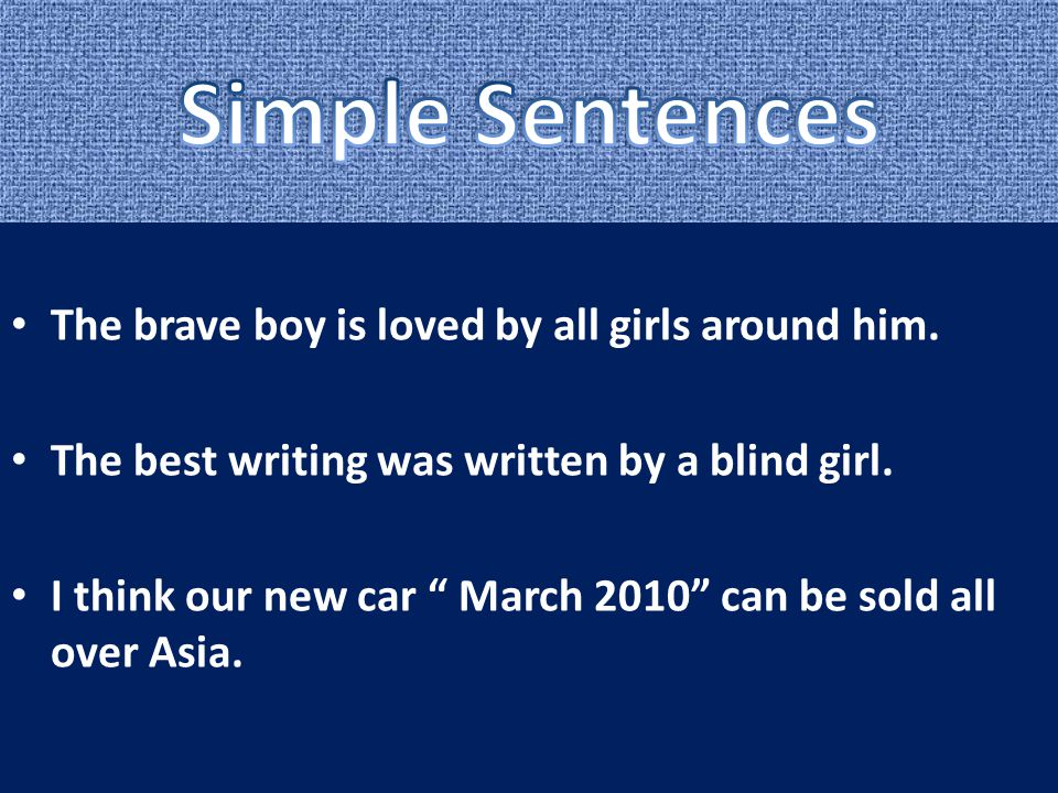 Simple Sentences The brave boy is loved by all girls around him.
