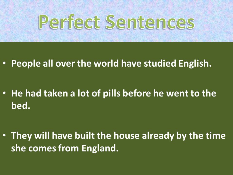 Perfect Sentences People all over the world have studied English.