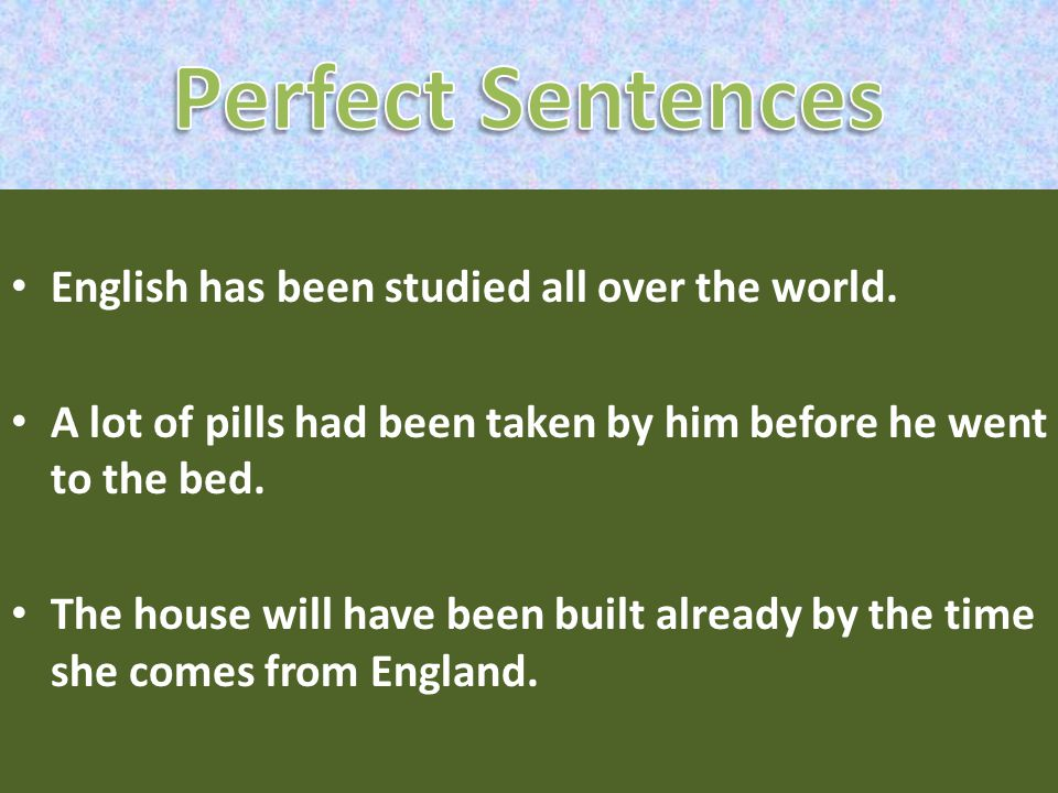 Perfect Sentences English has been studied all over the world.