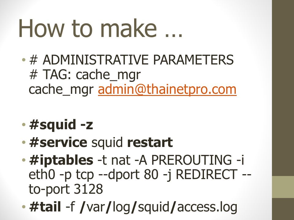 How to make … # ADMINISTRATIVE PARAMETERS # TAG: cache_mgr cache_mgr admin@thainetpro.com. #squid -z.