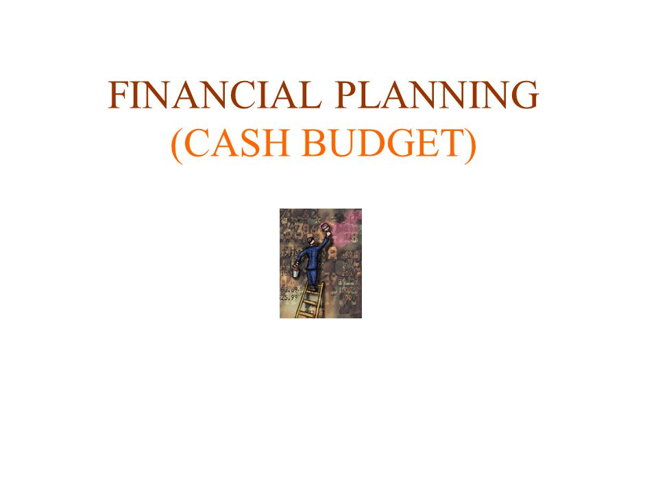 FINANCIAL PLANNING (CASH BUDGET)