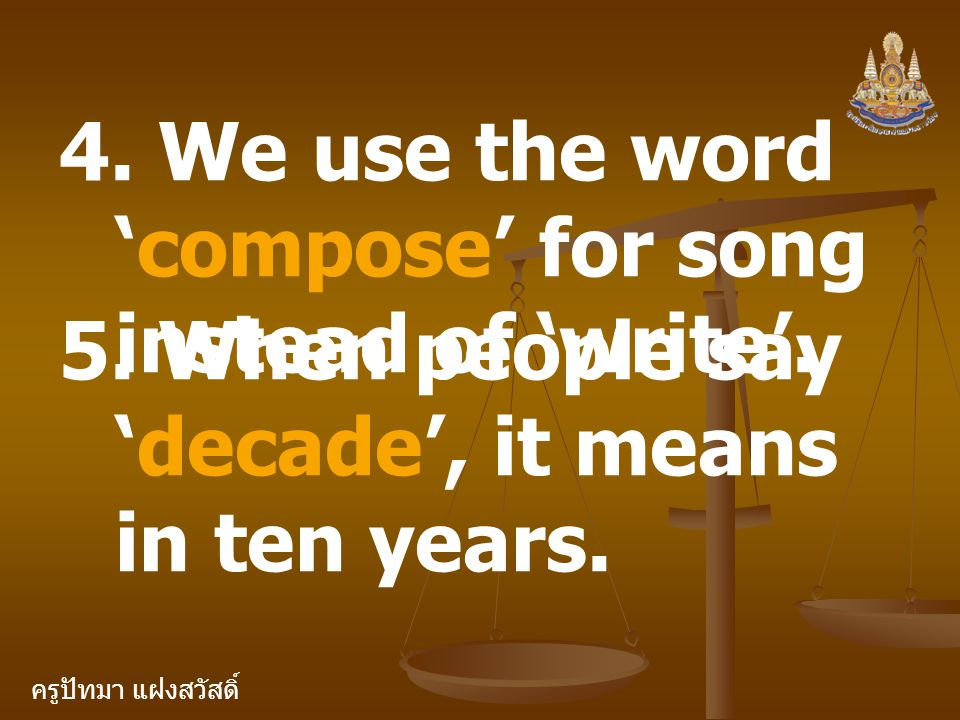 4. We use the word 'compose' for song instead of 'write'.
