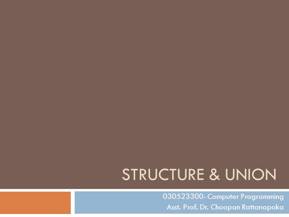 030523300- Computer Programming Asst. Prof. Dr. Choopan Rattanapoka