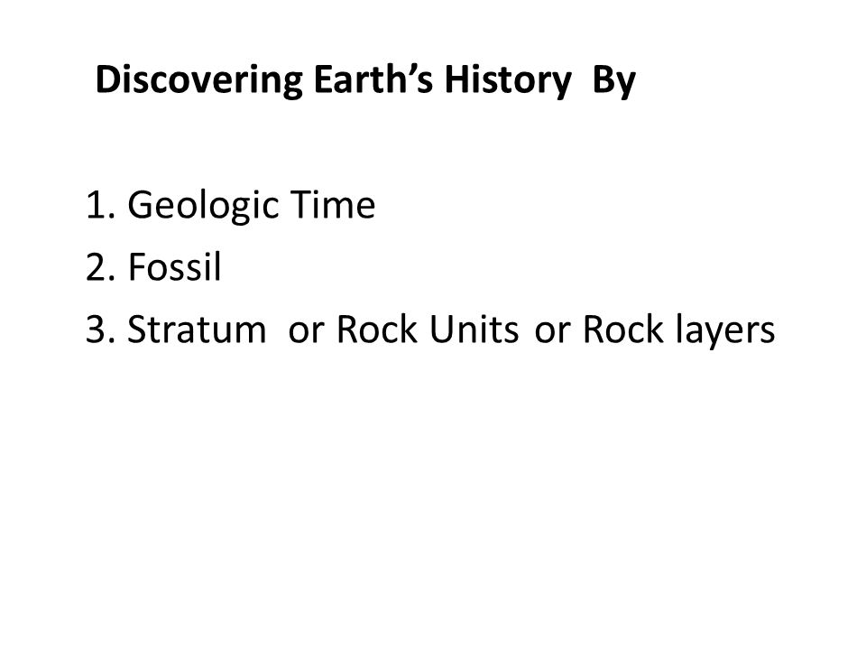 Discovering Earth's History By 1. Geologic Time 2. Fossil 3