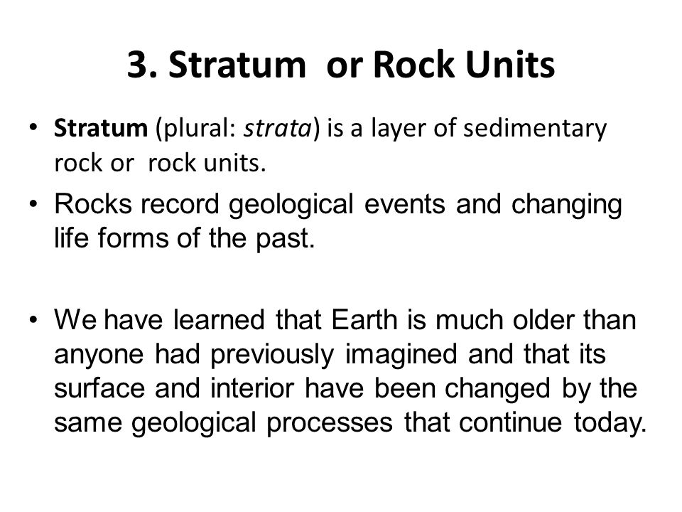3. Stratum or Rock Units Stratum (plural: strata) is a layer of sedimentary rock or rock units.