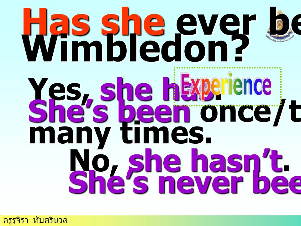 Has she ever been to Wimbledon Yes, she has. She's been once/twice/