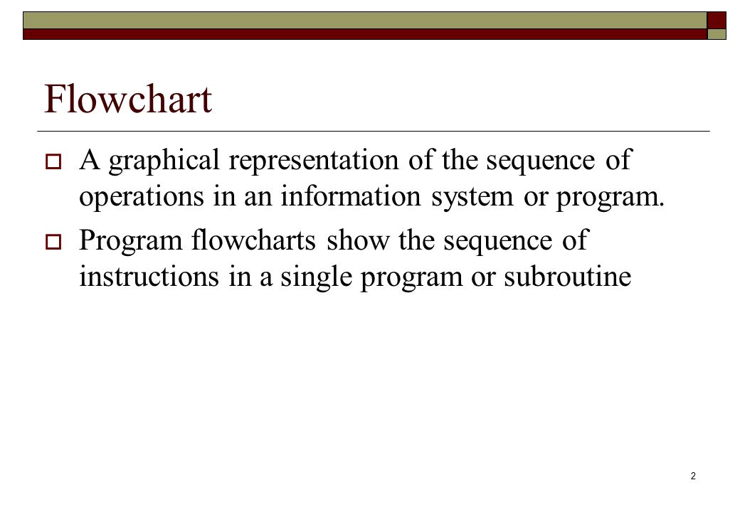 Flowchart A graphical representation of the sequence of operations in an information system or program.
