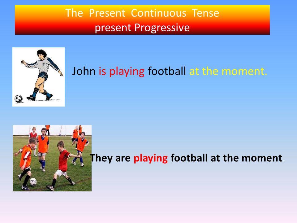 The Present Continuous Tense present Progressive