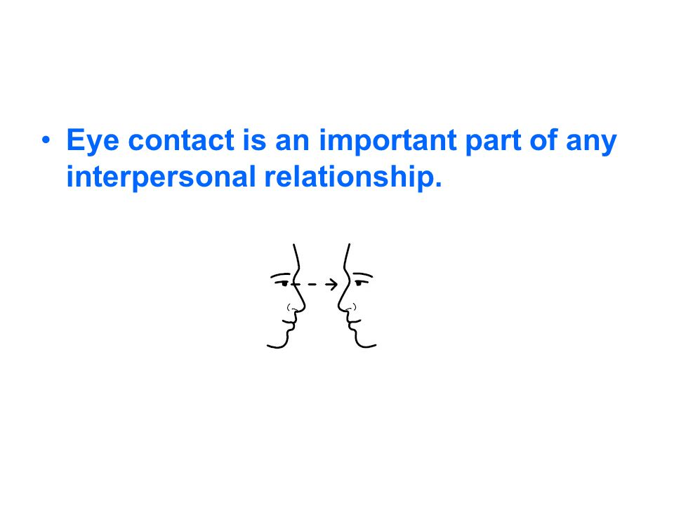 Eye contact is an important part of any interpersonal relationship.