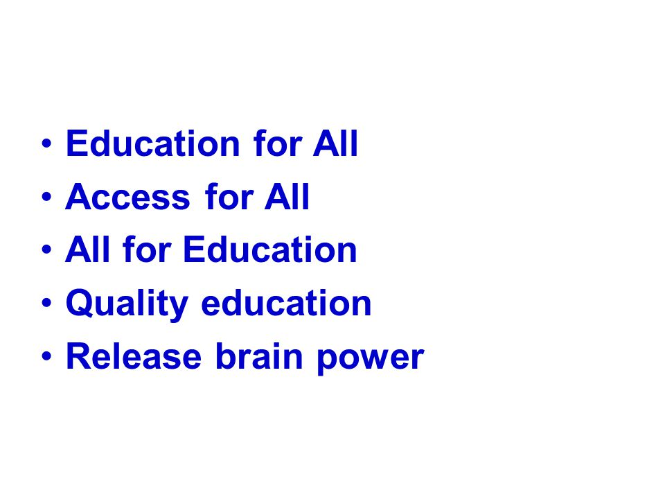 Education for All Access for All All for Education Quality education Release brain power