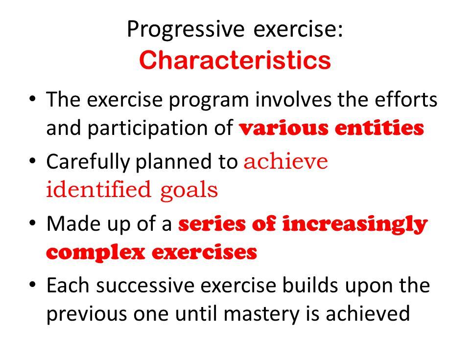 Progressive exercise: Characteristics
