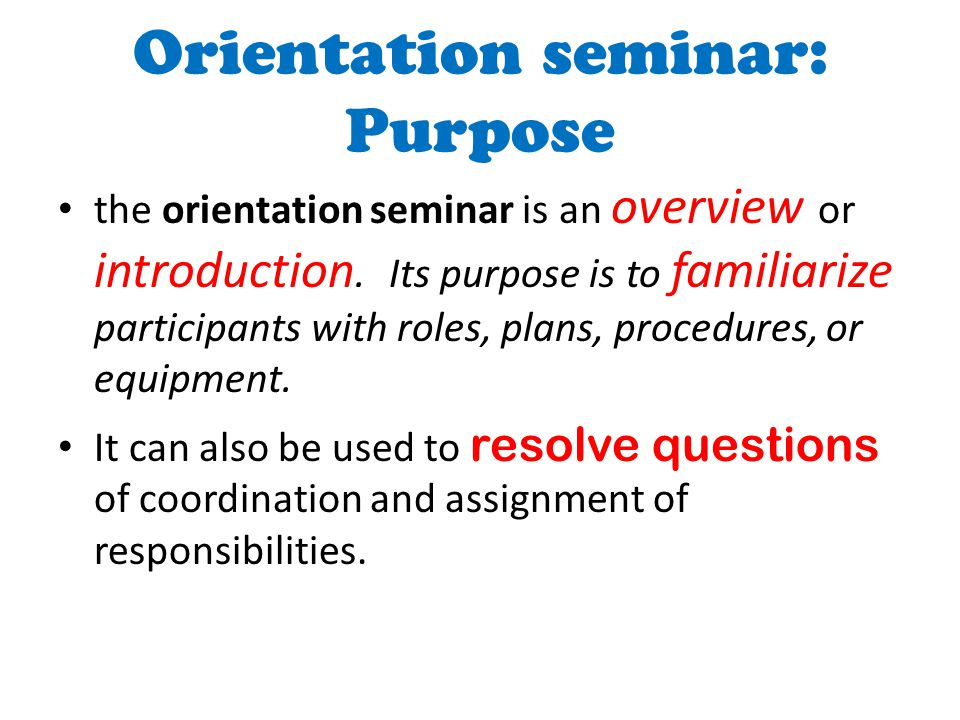 Orientation seminar: Purpose