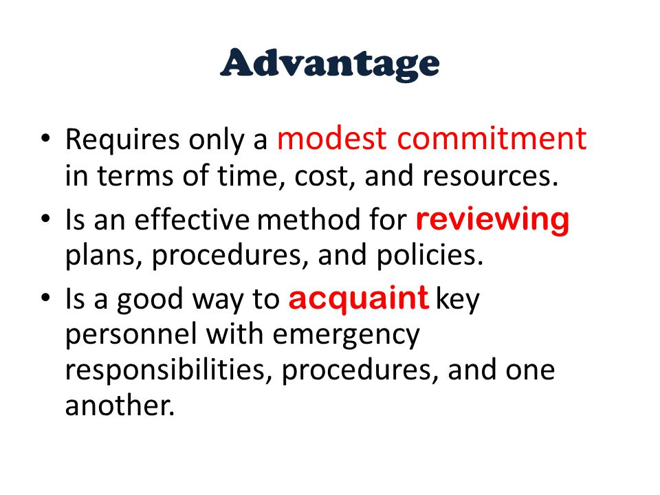 Advantage Requires only a modest commitment in terms of time, cost, and resources.