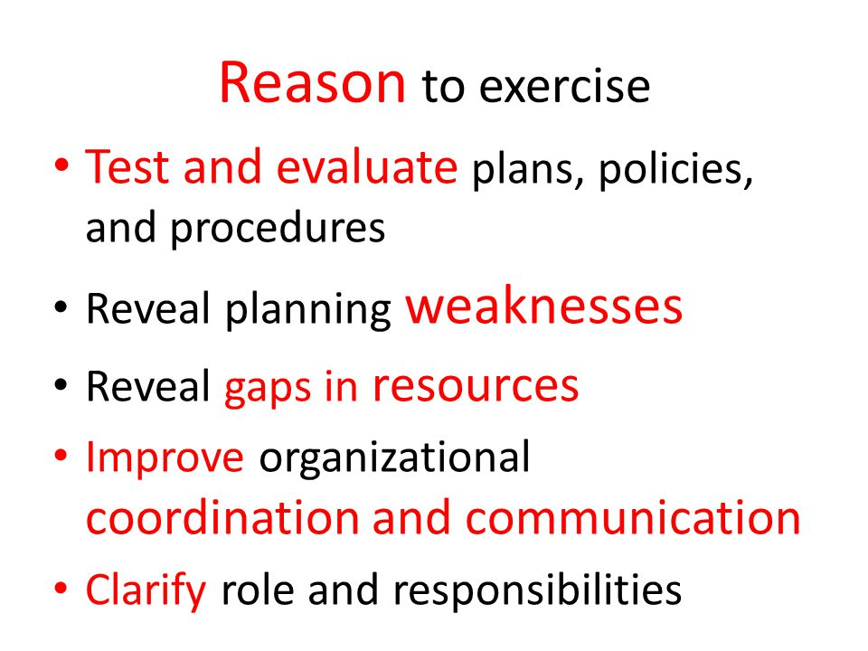 Reason to exercise Test and evaluate plans, policies, and procedures