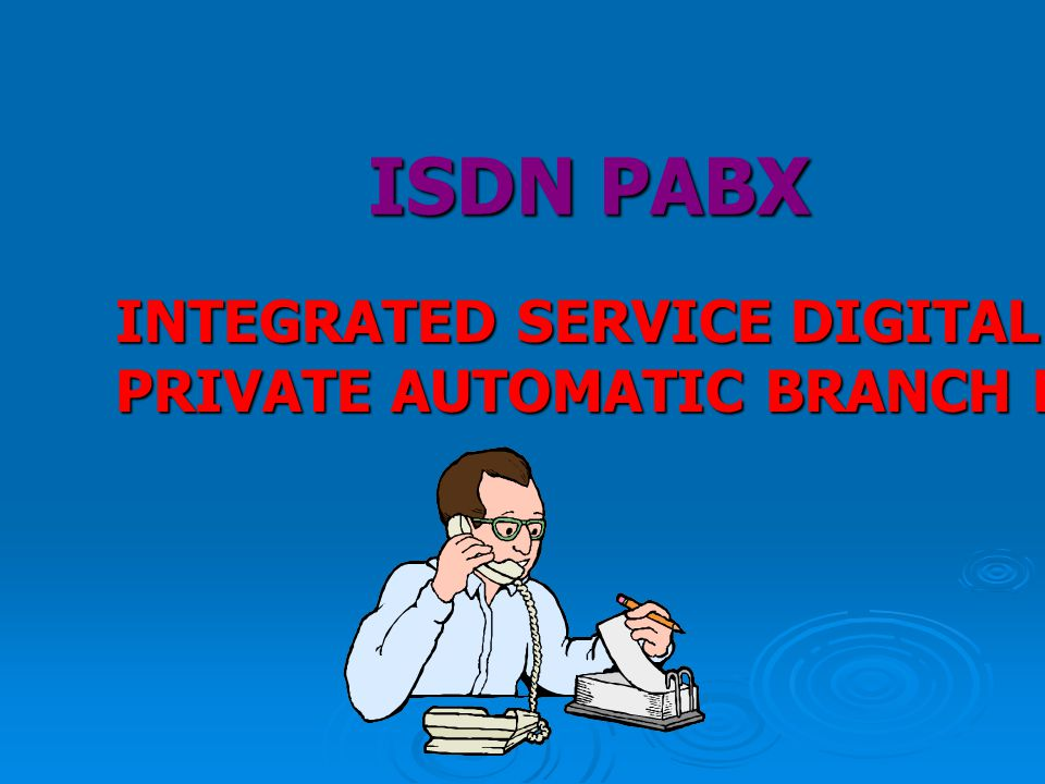 ISDN PABX INTEGRATED SERVICE DIGITAL NETWORK