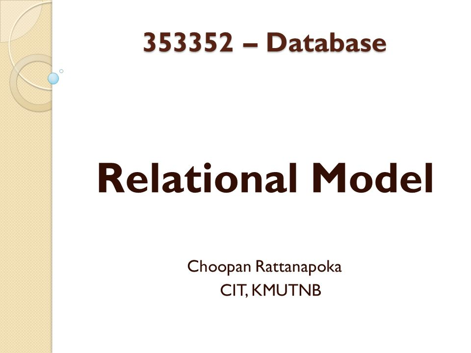 Relational Model Choopan Rattanapoka CIT, KMUTNB