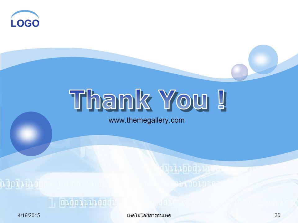 Thank You ! www.themegallery.com 4/13/2017 เทคโนโลยีสารสนเทศ