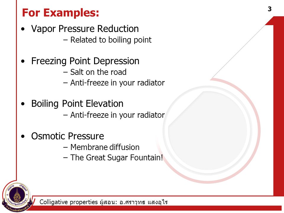 For Examples: Vapor Pressure Reduction Freezing Point Depression